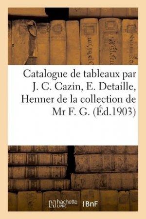 Catalogue de tableaux modernes par J. C. Cazin, E. Detaille, Henner de la collection de Mr F. G. - Hachette/BnF - 9782329409948 -