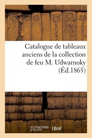 Catalogue de tableaux anciens de la collection de feu M. Udwarnoky - hachette/bnf - 9782329410111 -