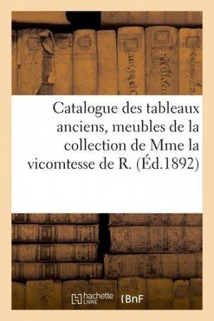 Catalogue des tableaux anciens, meubles du temps de Louis XVI, céramique variée, objets divers de la collection de Mme la vicomtesse de R. - hachette/bnf - 9782329410319 -
