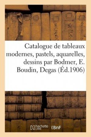 Catalogue de tableaux modernes, pastels, aquarelles, dessins par Bodmer, E. Boudin, Degas - Hachette/BnF - 9782329410593 -