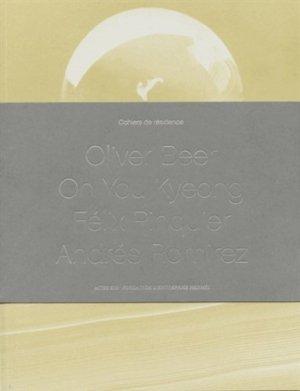 Cahiers de résidence. Volume 3, Oliver Beer, Félix Pinquier, Andrés Ramirez, Oh You Kyeong, Edition bilingue français-anglais, avec 4 CD audio - actes sud  - 9782330025984 -
