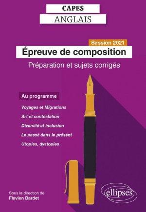 CAPES Anglais, Epreuve de composition. Préparation et sujets corrigés, Edition 2021 - Ellipses - 9782340042124 -