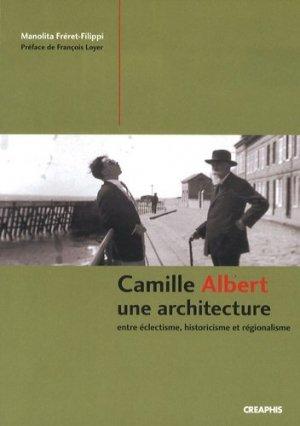 Camille Albert. Une architecture entre éclectisme, historicisme et régionalisme - creaphis - 9782354280192 -