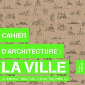 Cahier d'architecture : La ville. Un livre d'activités pour tous les passionnés - Des grandes personnes éditions - 9782361934705 -