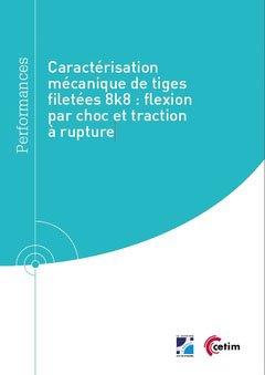 Caractérisation mécanique de tiges filetées 8k8 : flexion par choc et traction à rupture - cetim - 9782368940976