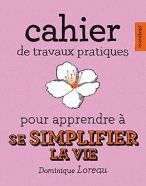 Cahier de travaux pratiques pour apprendre à se simplifier la vie - Marabout - 9782501065238 -