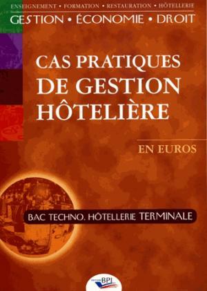 Cas pratiques de gestion hôtelière Tle Bac Techno Hôtellerie - bpi - best practice inside  - 9782857083214 -