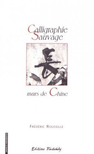 Calligraphie sauvage : murs de Chine. Essai sur l'oeuvre et la calligraphie sauvage en Chine - Findakly - 9782868051165 -