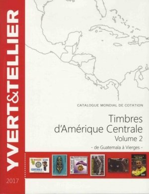Catalogue de timbres-poste Amérique Centrale. Volume 2, De Guatemala à Vierges, Edition 2017 - Yvert and Tellier - 9782868142672 -