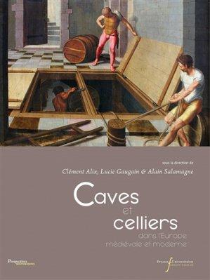 Caves et celliers dans l'Europe médiévale et moderne - presses universitaires francois rabelais - 9782869067141 -