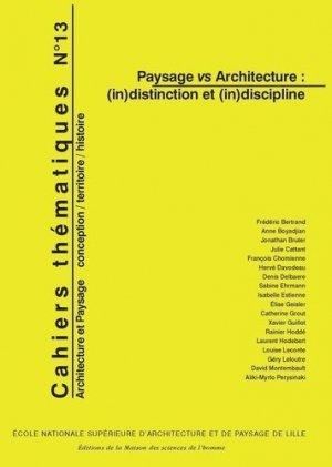 Cahiers thématiques N° 13 : Paysage vs Architecture : (in)distinction et (in)discipline - Ecole Nationale surpérieure d'Architecture et de Paysage de Lille - 9782905865069 -