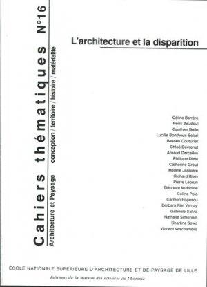 Cahiers thématiques N° 16 : L'architecture et la disparition - Ecole Nationale surpérieure d'Architecture et de Paysage de Lille - 9782905865090 -