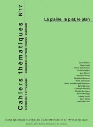 Cahiers thématiques N° 17 : La plaine, le plat, le plan - Ecole Nationale surpérieure d'Architecture et de Paysage de Lille - 9782905865120 -