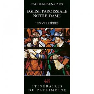 Caudebec-en-Caux Eglise paroissiale Notre-Dame - connaissance du patrimoine de haute-normandie - 9782910316013 -