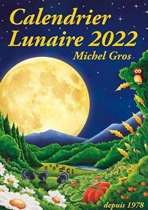 Calendrier Lunaire 2022 Michel Gros Calendrier lunaire 2022 Retrouvez les meilleures influences lunaires