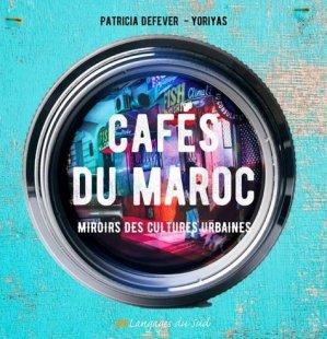 Cafés du Maroc. Miroirs des cultures urbaines - Langages du sud - 9789954695678 -