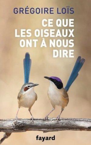 Ce que les oiseaux ont à nous dire - fayard - 9782213711904 -