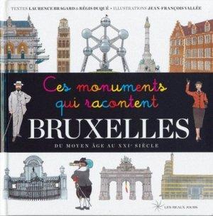 Ces monuments qui racontent Bruxelles. du Moyen Age au XXIe siècle - Les Beaux Jours - 9782351791073 -