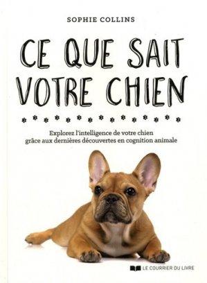 Ce que sait votre chien : explorez l'intelligence de votre chien grâce aux dernières découvertes en cognition animale - le courrier du livre - 9782702914434 -
