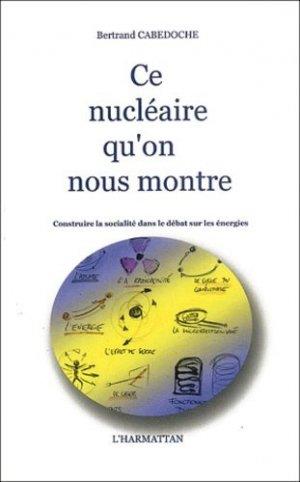 Ce nucléaire qu'on nous montre. - l'harmattan - 9782747541190 -