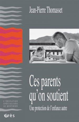 Ces parents qu'on soutient : une protection de l'enfance autre - eres - 9782749261737