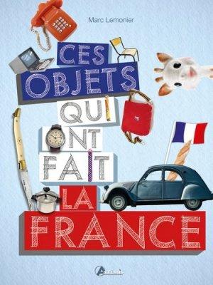 Ces objets qui ont fait la France - artemis - 9782816009422 -