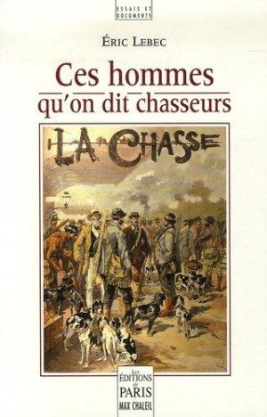 Ces hommes qu'on dit chasseurs - Les Editions de Paris - Max Chaleil - 9782846210867 -