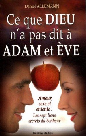 Ce que Dieu n'a pas dit à Adam et Eve. Amour, sexe et entente : les 7 liens secrets du bonheur - Médicis - 9782853273916 -