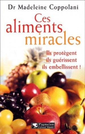 Ces aliments miracles. Ils protègent, ils guérissent, ils embellissent ! - Pygmalion Editions - 9782857047803 -