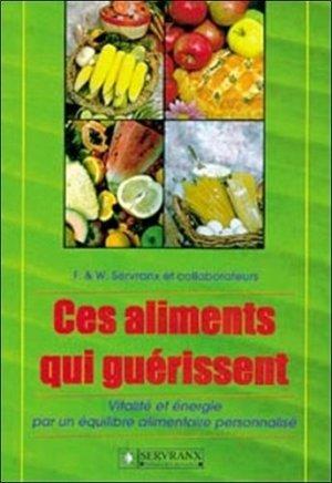 CES ALIMENTATIONS QUI GUERISSENT. Vitalité et énergie par un équilibre alimentaire personnalisé - Editions and Laboratoires Servranx - 9782872420759 -