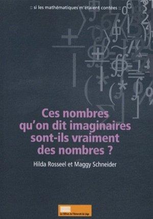 Ces nombres qu'on dit imaginaires sont-ils vraiment des nombres ? - Presses universitaires de Liège - 9782874561412 -