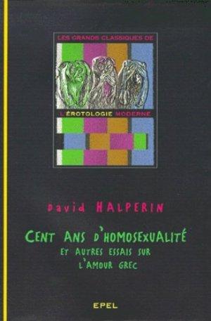 Cent ans d'homosexualité. Et autres essais sur l'amour grec - EPEL - 9782908855500 -
