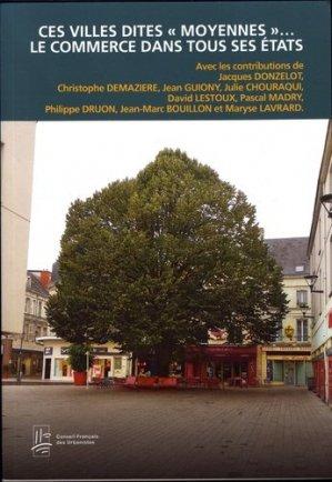 Ces villes dites 'moyennes'... Le commerce dans tous ses états - CFDU/Conseil Français des Urbanistes - 9782955966938 -
