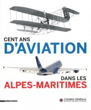 Cent ans d'aviation dans les Alpes-Maritimes - silvana editoriale - 9788836621521 -