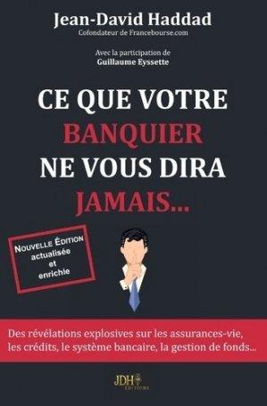 Ce que votre banquier ne vous dira jamais... - JDH editions - 9791091879576 -
