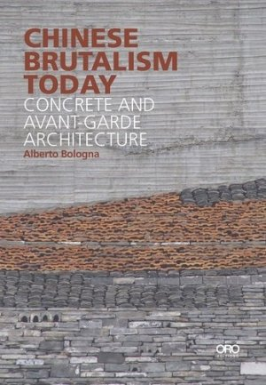Chinese Brutalism Today. Concrete and Avant-Garde Architecture - Antique Collector's Club - 9781943532384 -