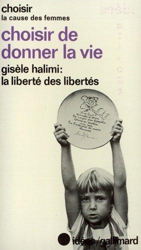 Choisir de donner la vie. La liberté des libertés par G Halimi - gallimard editions - 9782070354207 -
