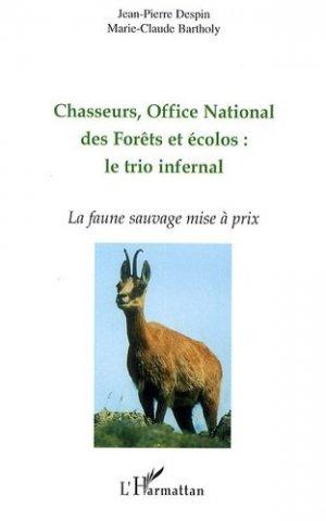Chasseurs, Office National des Forêts et écolos : le trio infernal. La faune sauvage mise à prix - l'harmattan - 9782296095939 -