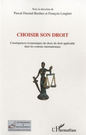 Choisir son droit. Conséquences économiques du choix du droit applicable dans les contrats internationaux - l'harmattan - 9782296960701 -