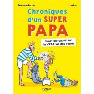 Chroniques d'un super papa. Pour tout savoir sur la VRAIE vie des papas - mango - 9782317026966 -