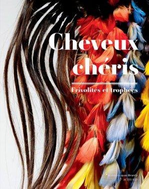 Cheveux chéris. Frivolités et trophées, Exposition au Musée du quai Branly du 18 septembre 2012 au 14 juillet 2013 - actes sud  - 9782330009922 - https://fr.calameo.com/read/005884018512581343cc0