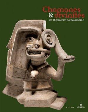 Chamanes & divinités de l'Equateur précolombien. Les sociétés du nord de la côte entre 1 000 avant J-C et 500 après J-C - actes sud  - 9782330038021 -