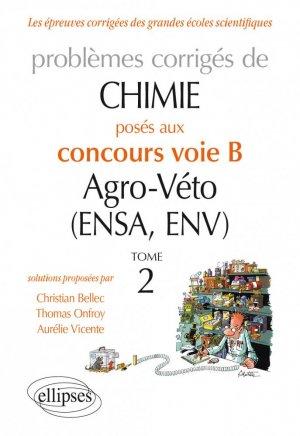 Chimie. Problèmes corrigés posés au concours voie B Agro-Véto (ENSA et ENV) de 2012-2016 - Tome 2 - ellipses - 9782340017818 -