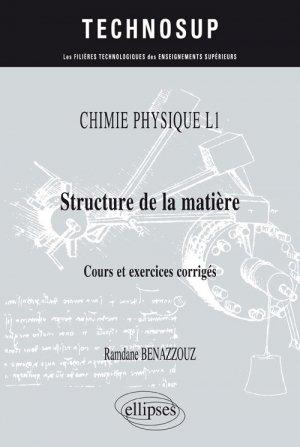 Chimie physique l1 structure de la matiere cours et exercices corriges - ellipses - 9782340017832