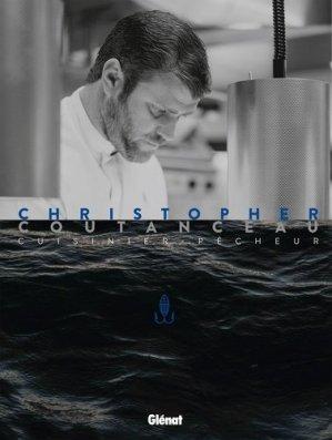 Christopher Coutanceau, cuisinier pêcheur - glenat - 9782344027431