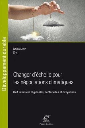 Changer d'échelle pour les négociations climatiques - presses des mines - 9782356712387 -