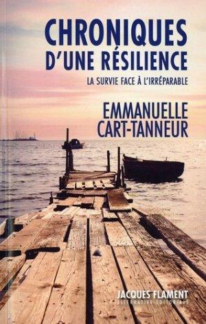 Chroniques d'une résilience. La survie face à l'irréparable - Jacques Flament Editions - 9782363364234 -