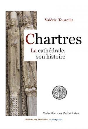 Chartres La cathédrale, son histoire - Librisphaera - 9782490399154 -