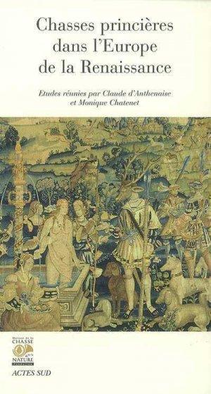 chasses princières dans l'europe de la renaissance - actes sud - 9782742766437 -