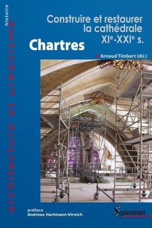 Chartres. Construire et restaurer la cathédrale (XIe-XXIe siècles) - Presses Universitaires du Septentrion - 9782757407400 -